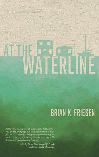 At the Waterline: Stories from the Columbia River, Brian K. Friesen