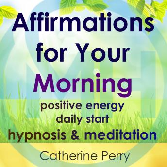 Affirmations for Your Morning: Positive Energy Daily Start, Hypnosis & Meditation, Joel Thielke