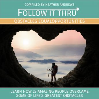 Follow It Thru: Obstacles Equal Opportunities, Heather Andrews