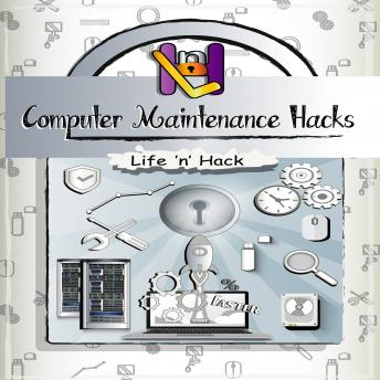 Computer Maintenance Hacks, Life 'n' Hack