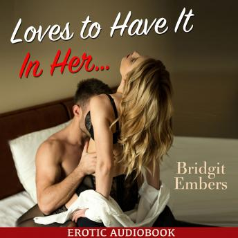 Loves to Have It In Her : Erotic Sex Stories That Will Satisfy Your Cravings!