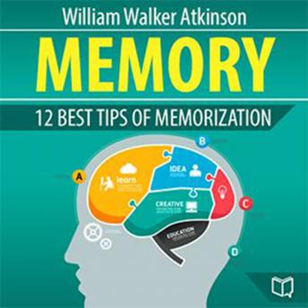 Memory: 12 Best Tips of Memorization, Audio book by William Walker Atkinson