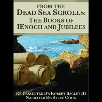 From The Dead Sea Scrolls: The Books of 1Enoch & Jubilees