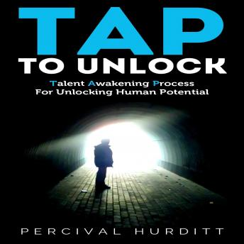TAP TO UNLOCK: Talent Awakening Process For Unlocking Human Potential, Percival Hurditt