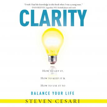 Clarity How to Get it, How to Keep it and How to use it to Balance your Life, Steven Cesari