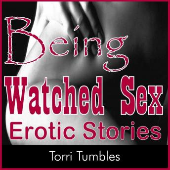 Being Watched Sex Erotic Stories, Torri Tumbles