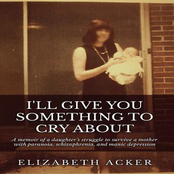 I'll Give You Something to Cry About, Elizabeth Acker