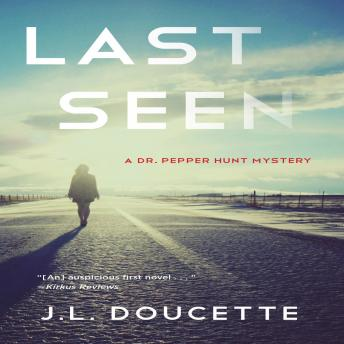 Last Seen: A Dr. Pepper Hunt Mystery, J L Doucette