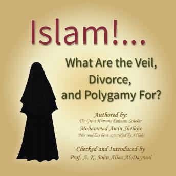 Islam! What are the Veil, Divorce, and Polygamy for?, Mohammad Amin Sheikho