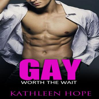 Gay: Worth the Wait, Kathleen Hope