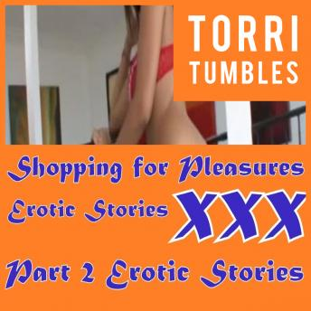 Shopping for Pleasures Erotic Stories  XXX Part 2 Erotic Stories
