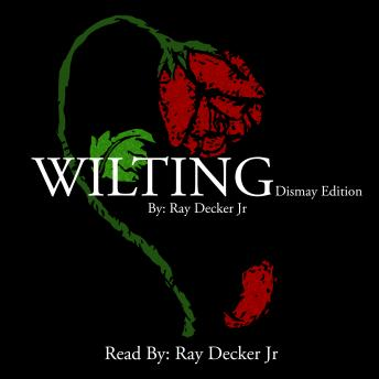 Wilting: Dismay Edition, Ray Decker Jr