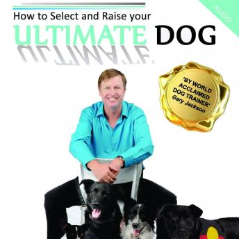 How to Select and Raise your ULTIMATE DOG, Gaz Jackson
