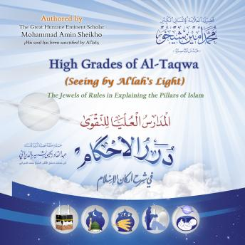 High Grades of Al-Taqwa (Seeing by Al'lah's Light): The Jewels of Rules in Explaining the Pillars of Islam, Mohammad Amin Sheikho