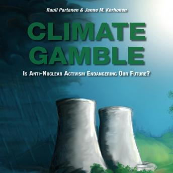 Climate Gamble: Is Anti-Nuclear Activism Endangering Our Future? (2017 edition), Rauli Partanen and Janne M. Korhonen