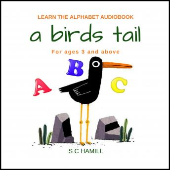 Birds Tail... Children's Learn the Alphabet Audiobook for ages 3 and above., S C Hamill