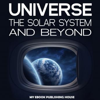 Download Universe: The Solar System and Beyond by My Ebook Publishing House