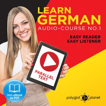 German Easy Reader - Easy Listener - Parallel Text: Audio Course No. 1 - The German Easy Reader - Easy Audio Learning Course, Polyglot Planet