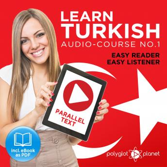 Learn Turkish - Easy Reader - Easy Listener - Parallel Text Audio Course No. 1 - The Turkish Easy Reader - Easy Audio Learning Course, Audio book by Polyglot Planet