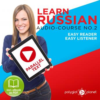 Download Learn Russian - Easy Reader - Easy Listener - Parallel Text Audio Course No. 2 - The Russian Easy Reader - Easy Audio Learning Course by Polyglot Planet