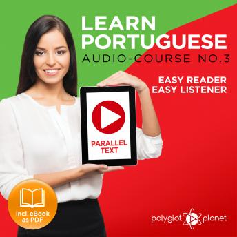 Download Learn Portuguese - Easy Reader - Easy Listener - Parallel Text - Portuguese Audio Course No. 3 - The Portuguese Easy Reader - Easy Audio Learning Course by Polyglot Planet