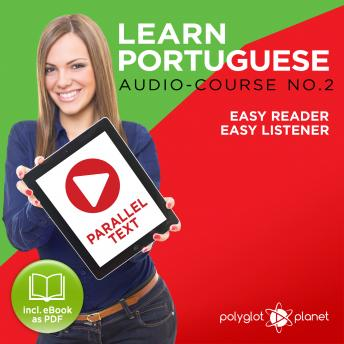 Download Learn Portuguese - Easy Reader - Easy Listener - Parallel Text - Portuguese Audio Course No. 2 - The Portuguese Easy Reader - Easy Audio Learning Course by Polyglot Planet
