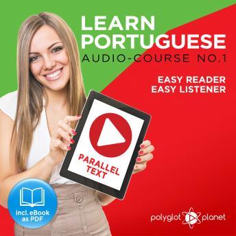 Download Learn Portuguese - Easy Reader - Easy Listener Parallel Text: Portuguese Audio Course No. 1 - The Portuguese Easy Reader - Easy Audio Learning Course by Polyglot Planet