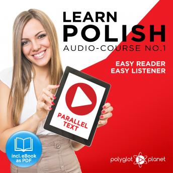 Learn Polish - Easy Reader - Easy Listener - Parallel Text - Polish Audio Course No. 1 - The Polish Easy Reader - Easy Audio Learning Course