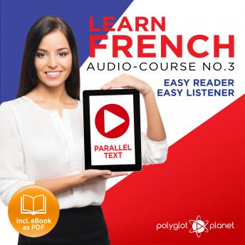 Learn French Easy Reader - Easy Listener - Parallel Text Audio Course No. 3 - The French Easy Reader - Easy Audio Learning Course