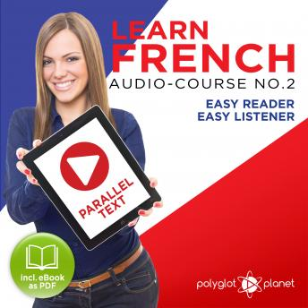 Learn French- Easy Reader - Easy Listener - Parallel Text Audio Course No. 2 - The French Easy Reader - Easy Audio Learning Course