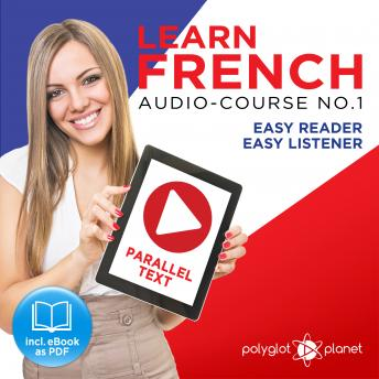 Learn French - Easy Reader - Easy Listener Parallel Text Audio Course No. 1 - The French Easy Reader - Easy Audio Learning Course