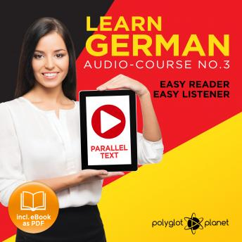 German Easy Reader - Easy Listener - Parallel Text: Audio Course No. 3 - The German Easy Reader - Easy Audio Learning Course, Polyglot Planet