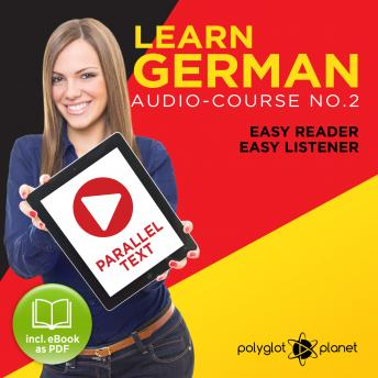 German Easy Reader - Easy Listener - Parallel Text: Audio Course No. 2 - The German Easy Reader - Easy Audio Learning Course