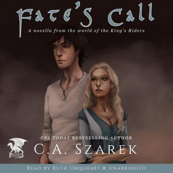 Fate's Call (A Novella from the World of the King's Riders), C.A. Szarek