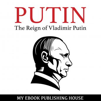 Putin - The Reign of Vladimir Putin: An Unauthorized Biography