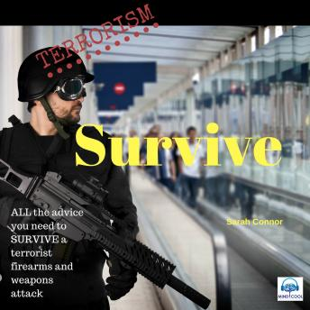 Terrorism Survive: Surviving Terrorist Firearms and weapons attacks