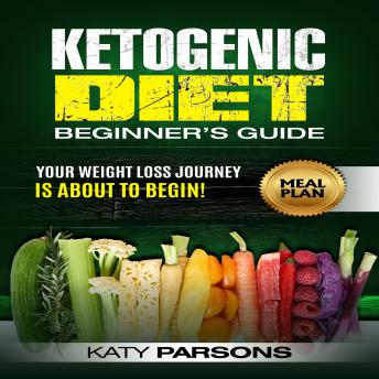 Ketogenic Diet Beginner's Guide: Your Weight Loss Journey is About to Begin!, Katy Parsons