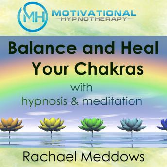 Balance and Heal Your Chakras with Hypnosis & Meditation, Joel Thielke