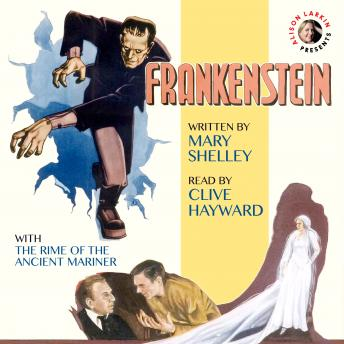 Frankenstein by Mary Shelley with The Rime of the Ancient Mariner by Samuel Taylor Coleridge and commentary by Alison Larkin - 200th anniversary audio edition