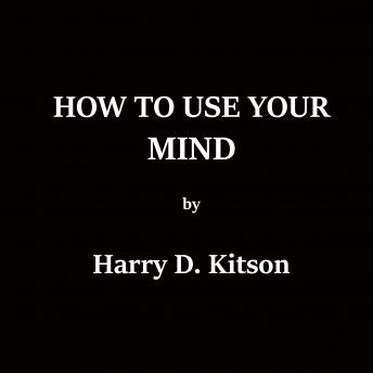 How To Use Your Mind, Harry D. Kitson