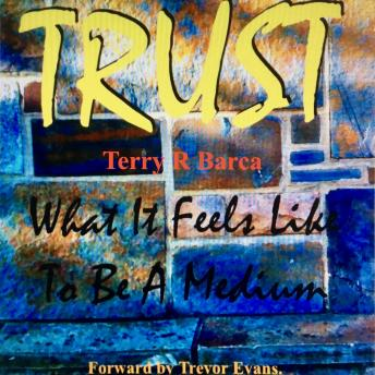 TRUST what it feels like to be a Medium, Terry R Barca