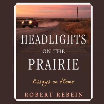 Headlights on the Prairie: Essays on Home