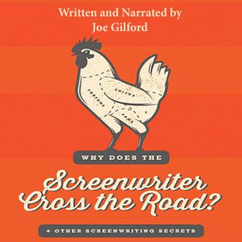 Download Why Does the Screenwriter Cross the Road?: And Other Screenwriting Secrets by Joe Gilford