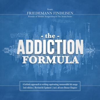 Addiction Formula: A holistic approach to writing captivating, memorable hit songs (2nd edition), Friedemann Findeisen