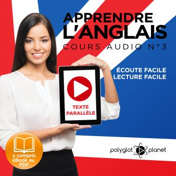 Apprendre l'Anglais - Écoute Facile - Lecture Facile: Texte Parallèle Cours Audio, No. 3 [Learn English - Easy Listening - Easy Reading: Parallel Text Audio Course No. 3]: Lire et Écouter des Livres e
