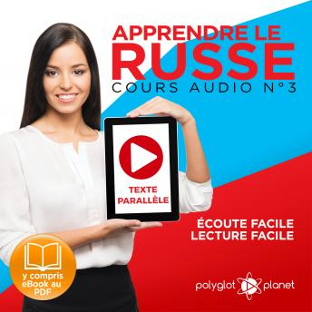 Download Apprendre le russe - Texte parallèle - Écoute facile - Lecture facile: Lire et écouter des Livres en Russe [Learn Russian: Read and Listen to Books in Russian]: Cours Audio, Volume 3 by Polyglot Planet