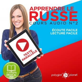Download Apprendre Le Russe - Texte ParallèLe - ÉCoute Facile - Lecture Facile: Lire Et éCouter Des Livres En Russe [Learn Russian : Read and Listen to Books in Russian]: Cours Audio, Volume 2 by Polyglot Planet