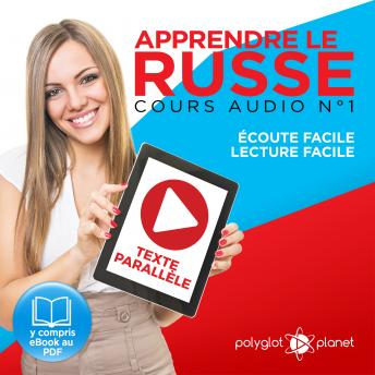 Download Apprendre le Russe - Écoute Facile - Lecture Facile - Texte Parallèle Cours Audio No. 1 [Learn Russian - Audio Course No. 1]: Lire et Écouter des Livres en Russe [Read and Listen to Books in Russian] by Polyglot Planet