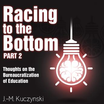 Racing to the Bottom Part 2: Thoughts on the Bureaucratization of Education, J.-M. Kuczynski
