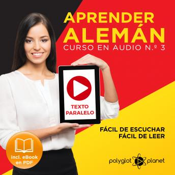 Aprender Alemán - Fácil de Leer - Fácil de Escuchar - Texto Paralelo - Curso en Audio No. 3 [Learn German - Audio Course No. 3]: Lectura Fácil en Alemán [Easy Reading in German]
